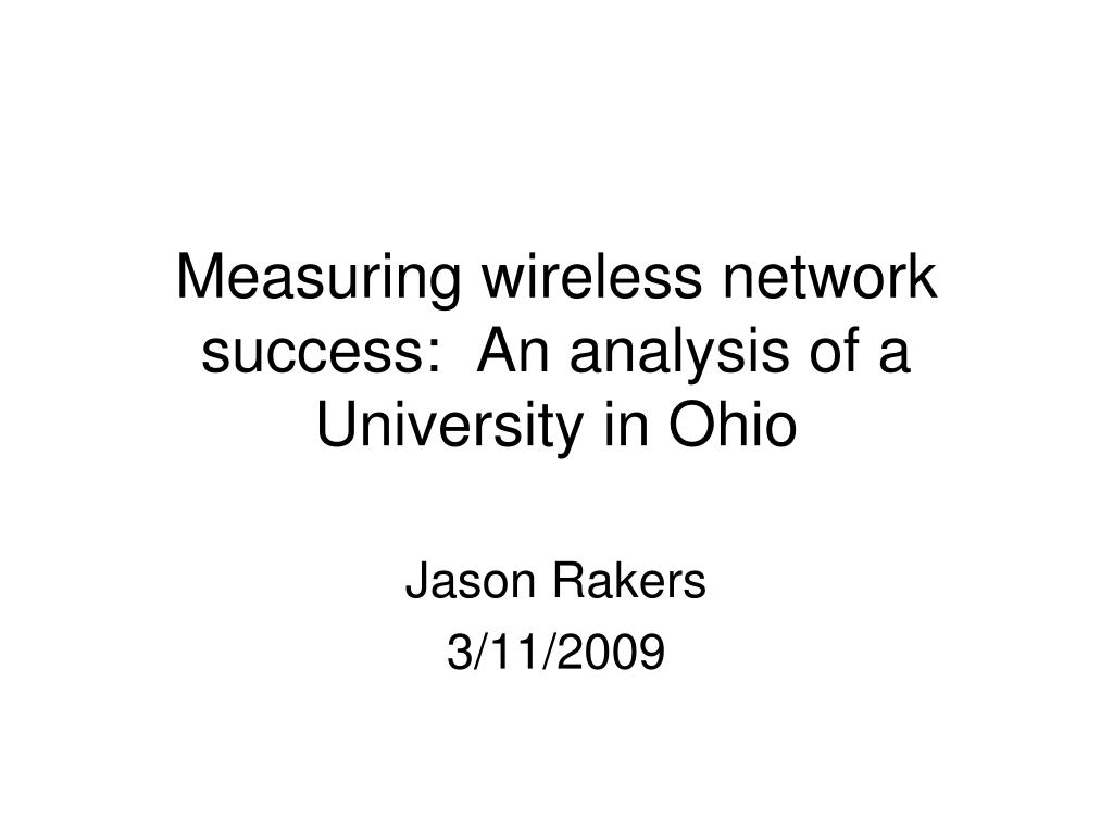 Measuring wireless network success:  An analysis of a University in Ohio
