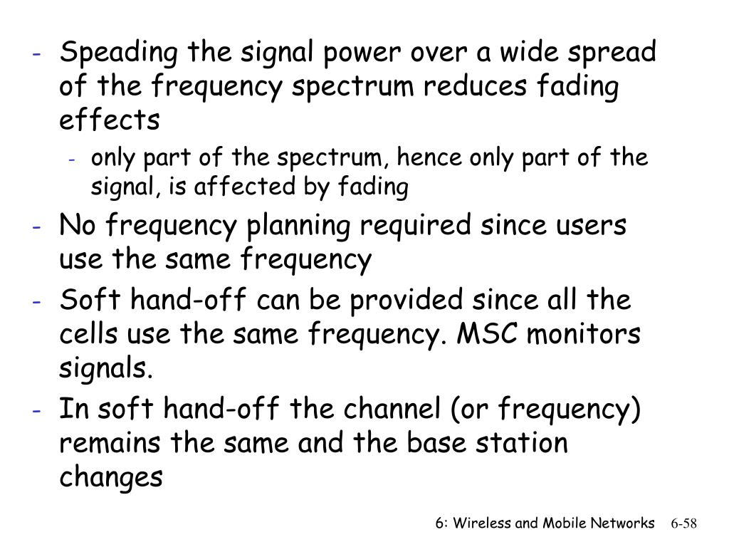 Speading the signal power over a wide spread of the frequency spectrum reduces fading effects
