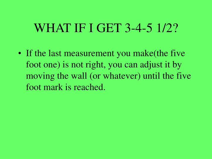 WHAT IF I GET 3-4-5 1/2?