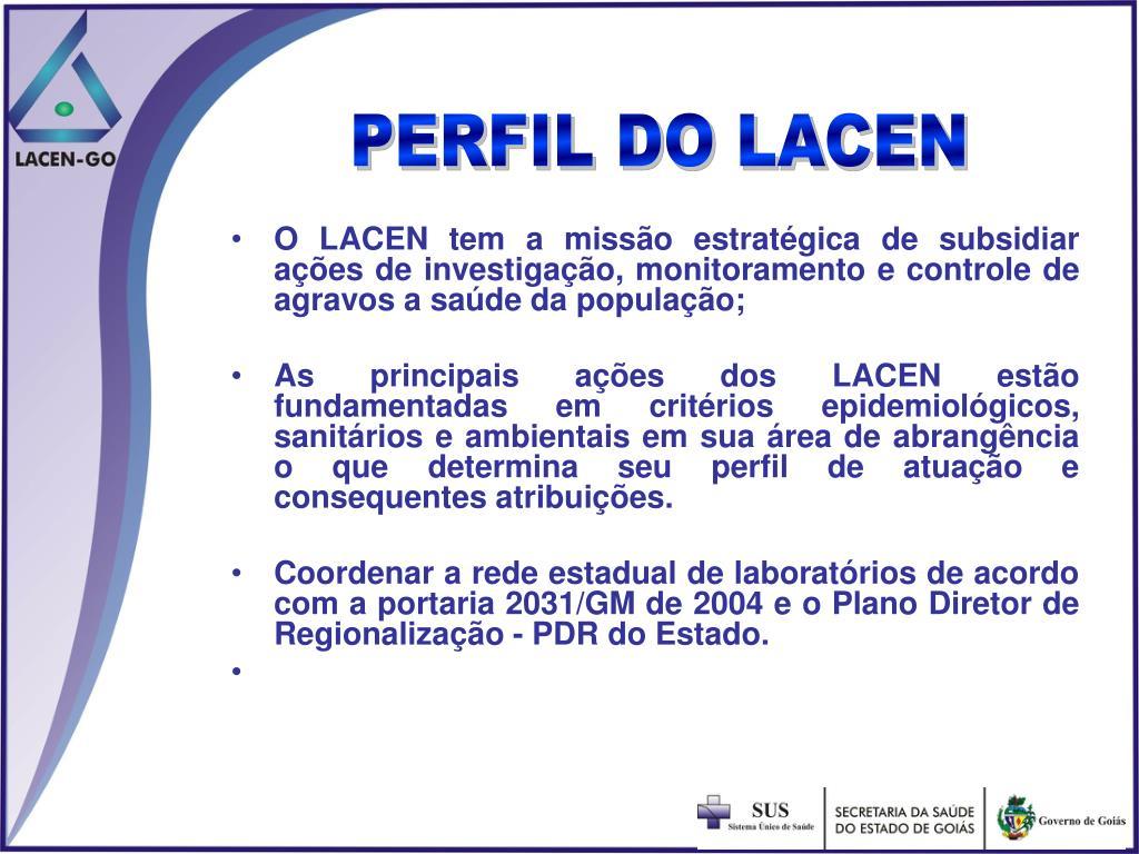 O LACEN tem a missão estratégica de subsidiar ações de investigação, monitoramento e controle de agravos a saúde da população;