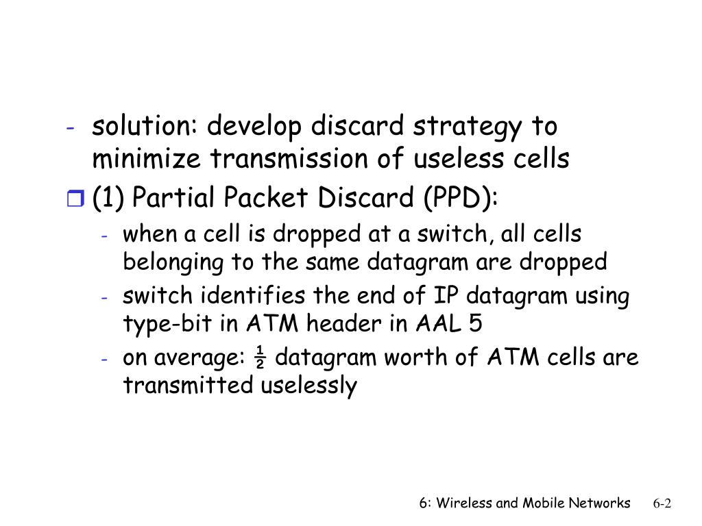 solution: develop discard strategy to minimize transmission of useless cells