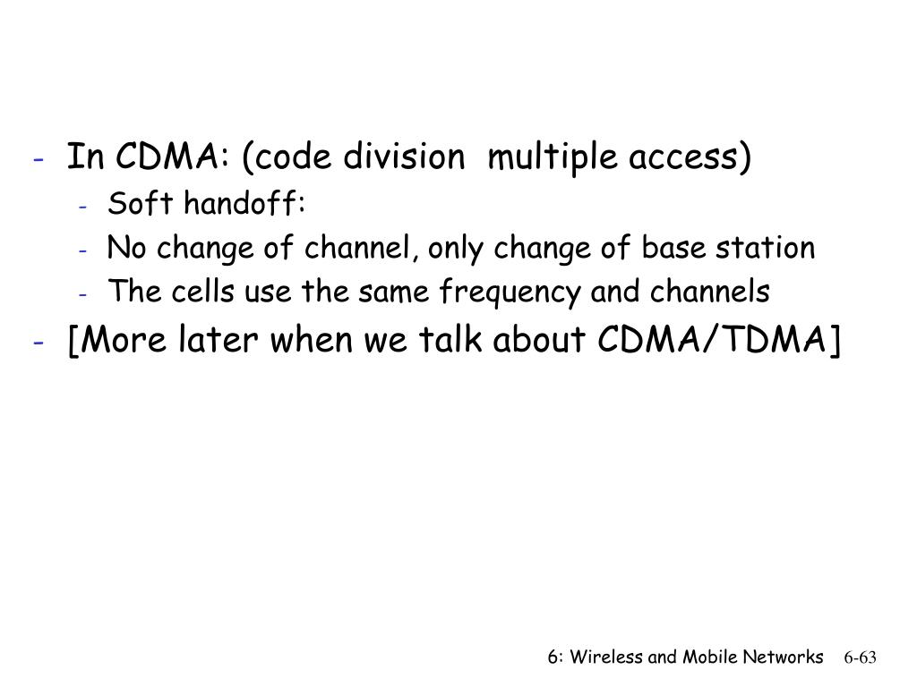 In CDMA: (code division  multiple access)