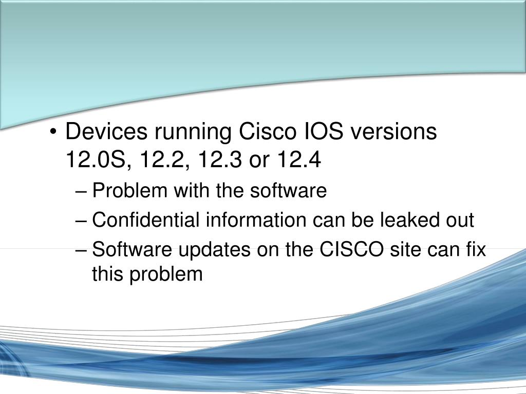 Devices running Cisco IOS versions 12.0S, 12.2, 12.3 or 12.4