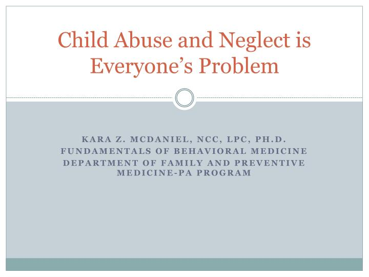 Child abuse and neglect is everyone s problem l.jpg
