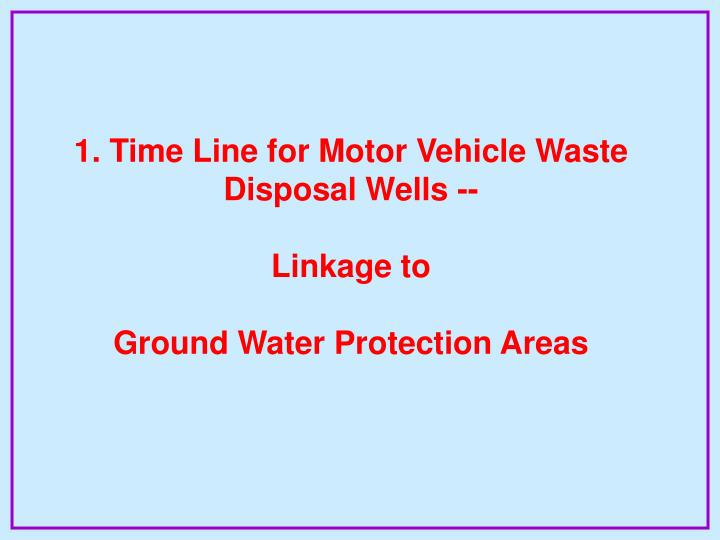 1. Time Line for Motor Vehicle Waste Disposal Wells --