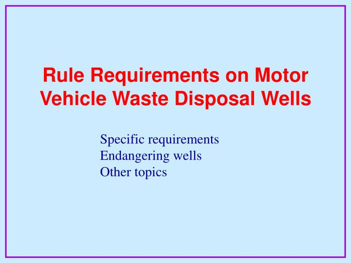 Rule Requirements on Motor Vehicle Waste Disposal Wells