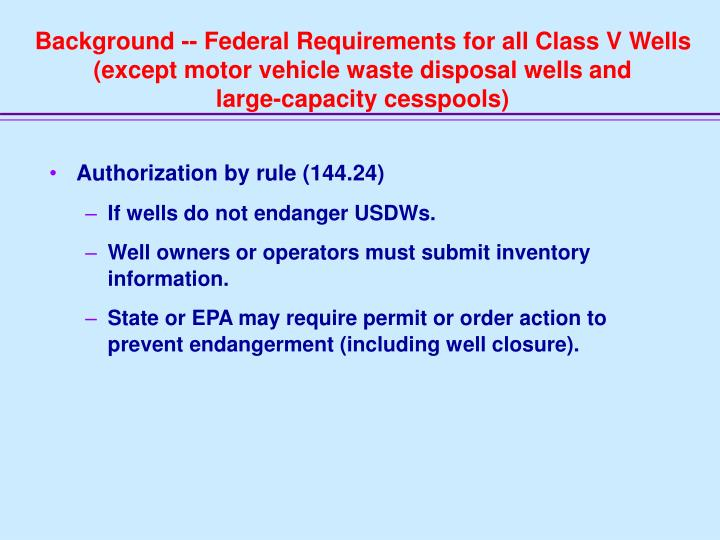 Background -- Federal Requirements for all Class V Wells (except motor vehicle waste disposal wells and