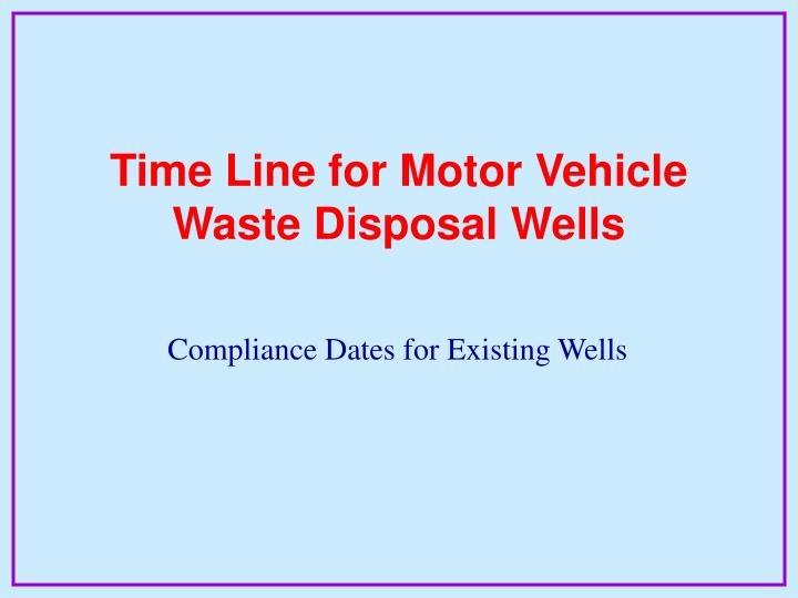 Time Line for Motor Vehicle Waste Disposal Wells