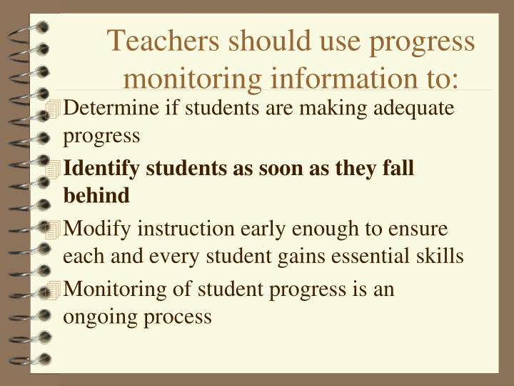 Teachers should use progress monitoring information to: