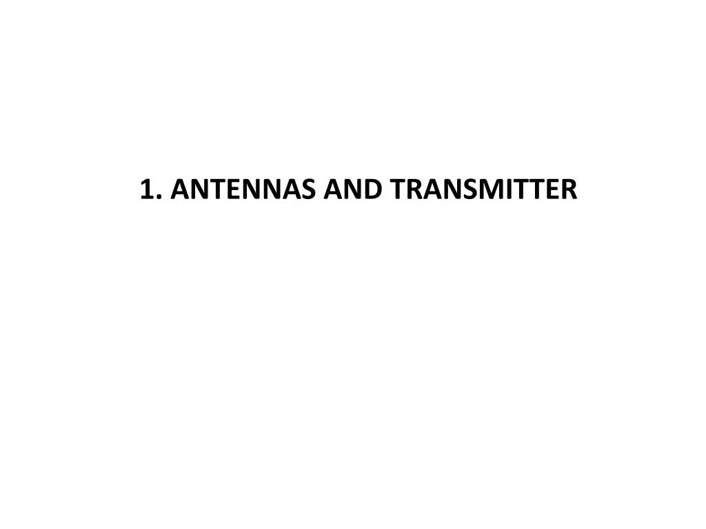 1. ANTENNAS AND TRANSMITTER