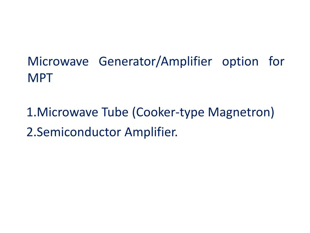 Microwave Generator/Amplifier option for MPT