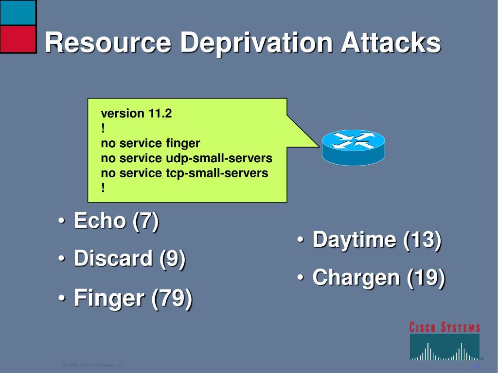 Resource Deprivation Attacks