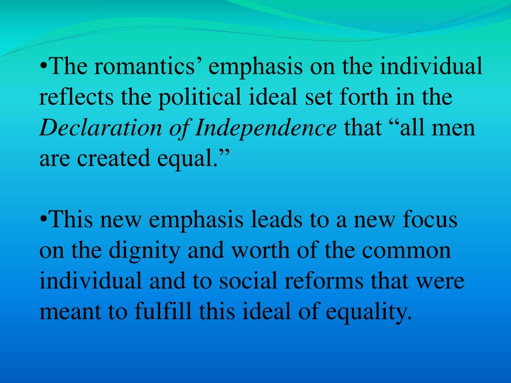 The romantics' emphasis on the individual reflects the political ideal set forth in the