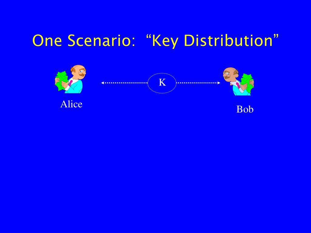 "One Scenario:  ""Key Distribution"""