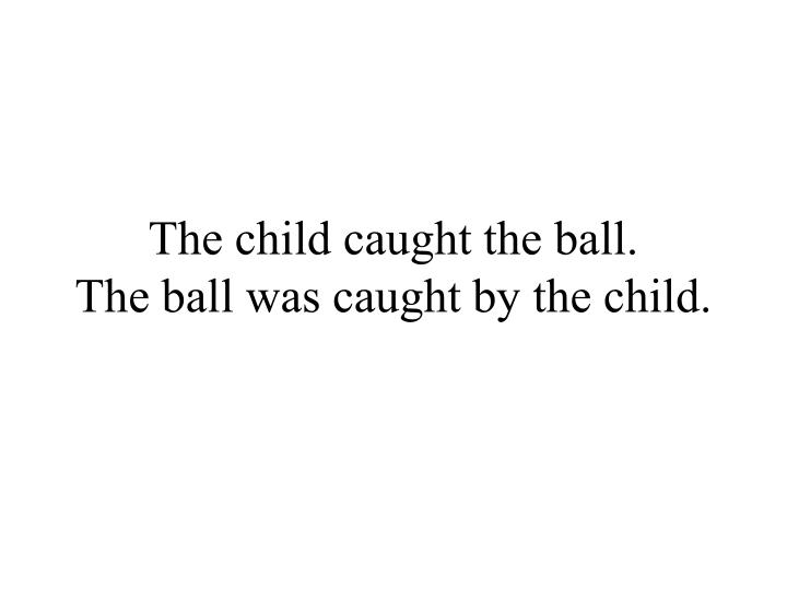The child caught the ball.