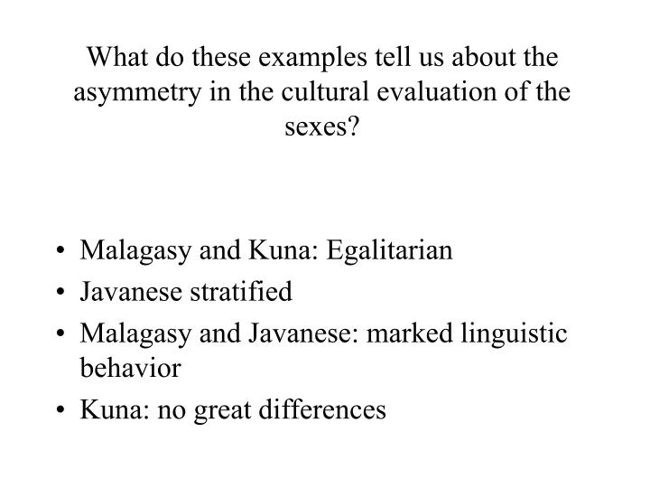 What do these examples tell us about the asymmetry in the cultural evaluation of the sexes?