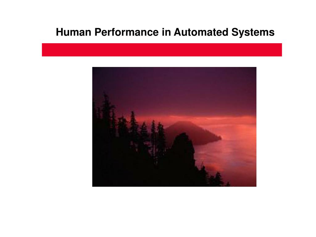 Human Performance in Automated Systems