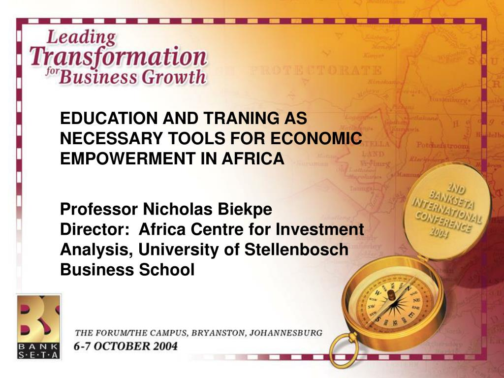 EDUCATION AND TRANING AS NECESSARY TOOLS FOR ECONOMIC EMPOWERMENT IN AFRICA