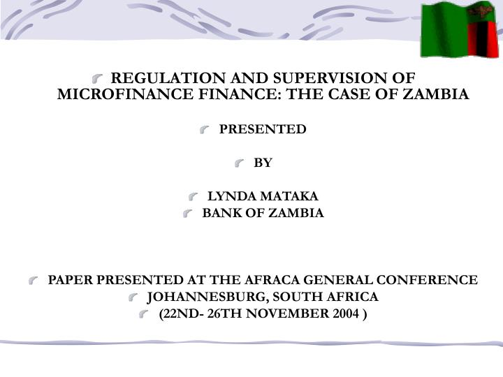 REGULATION AND SUPERVISION OF MICROFINANCE FINANCE: THE CASE OF ZAMBIA