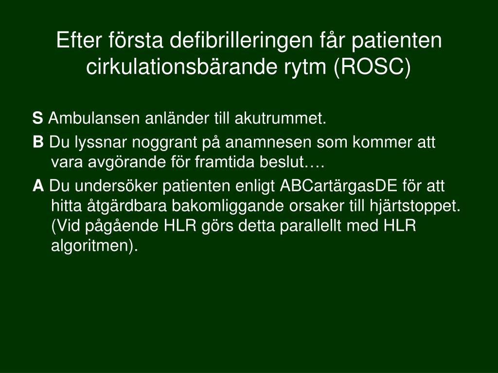 Efter första defibrilleringen får patienten cirkulationsbärande rytm (ROSC)