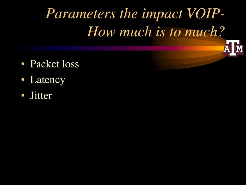 Parameters the impact VOIP- How much is to much?