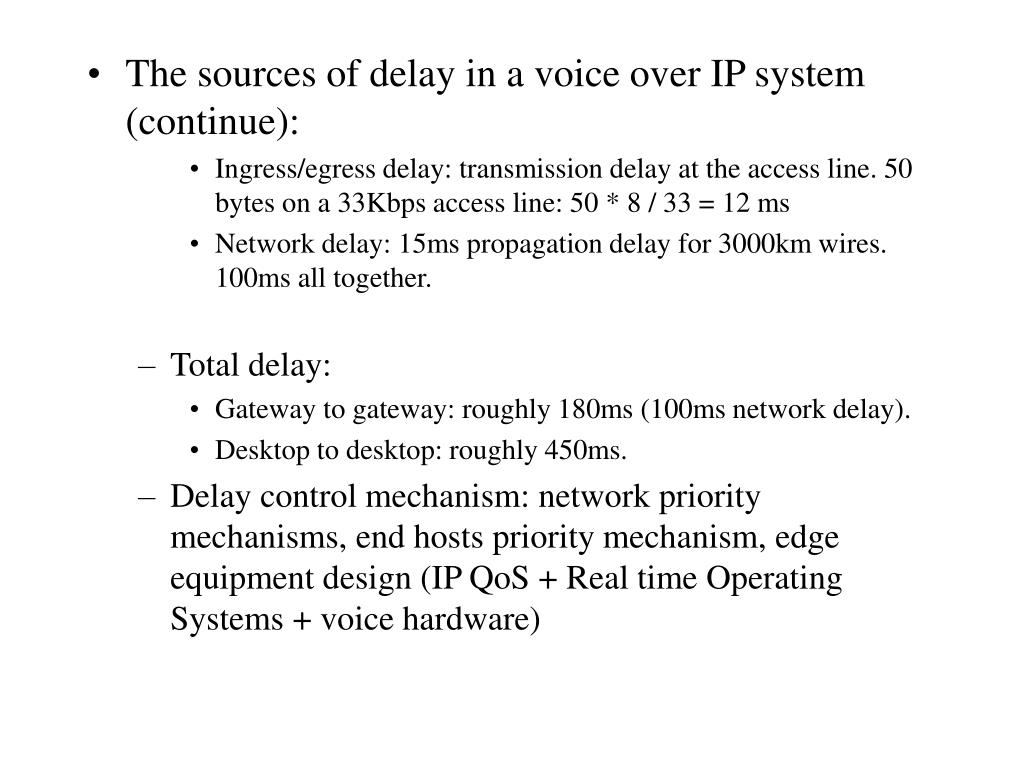 The sources of delay in a voice over IP system (continue):