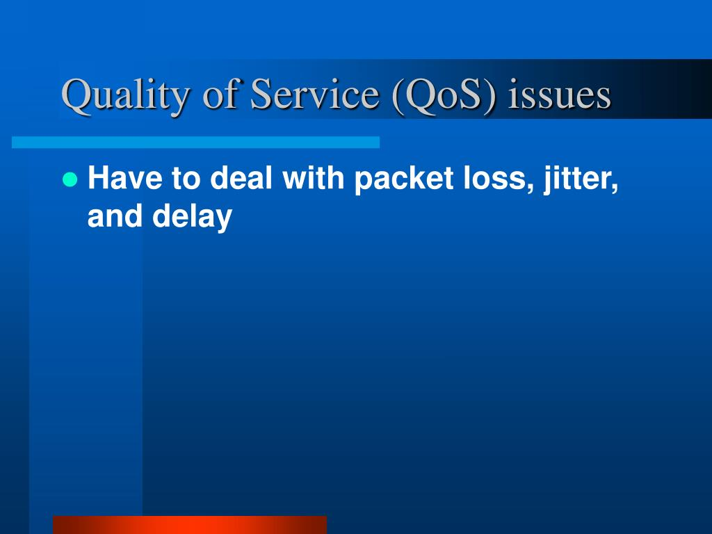 Quality of Service (QoS) issues