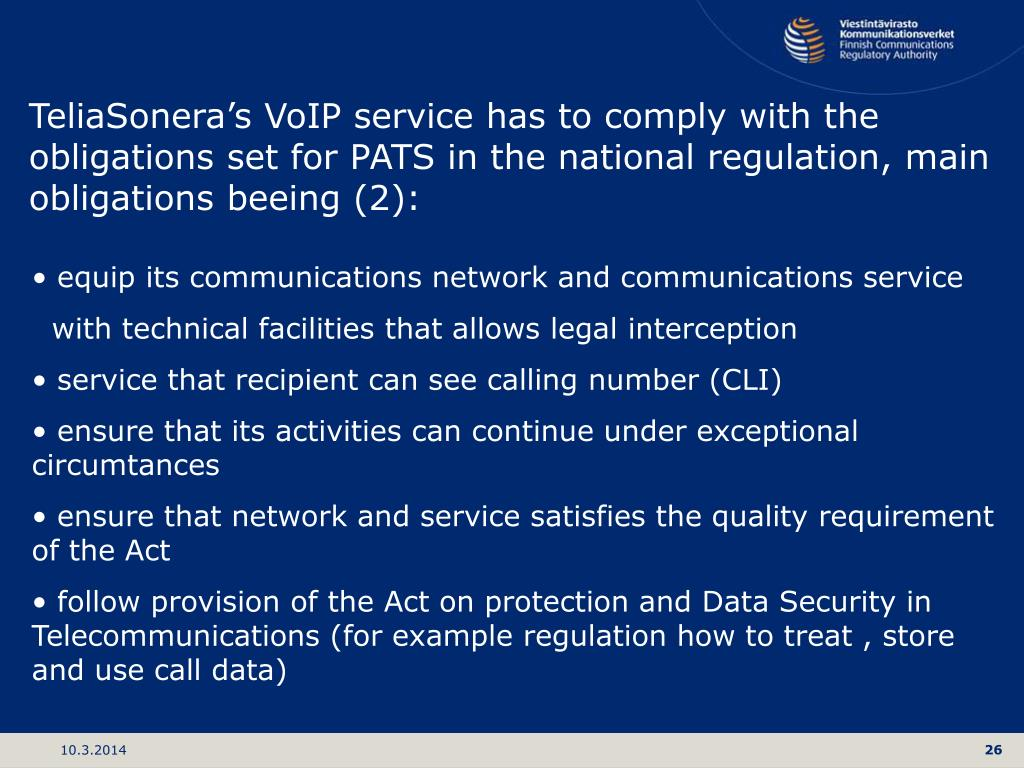 TeliaSonera's VoIP service has to comply with the obligations set for PATS in the national regulation, main obligations beeing (2):