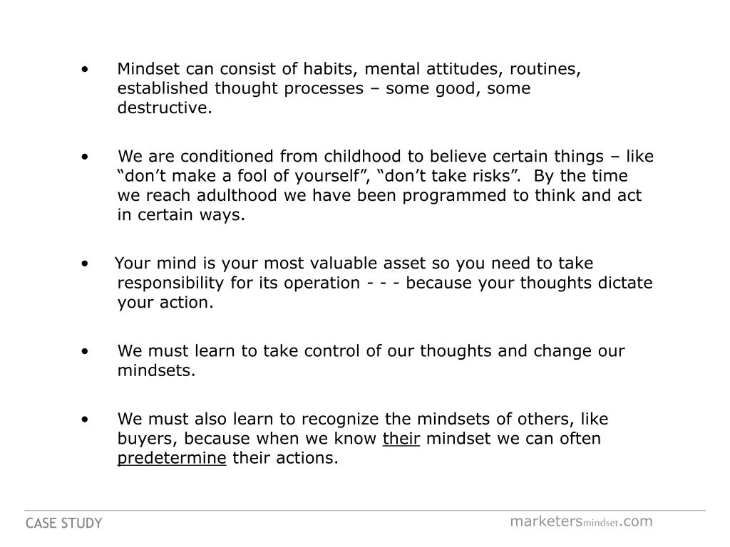 Mindset can consist of habits, mental attitudes, routines, established thought processes – some good, some destructive.