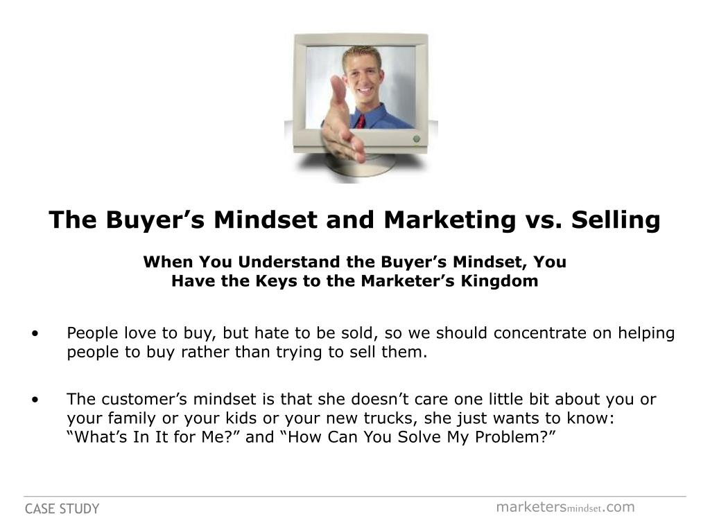 The Buyer's Mindset and Marketing vs. Selling