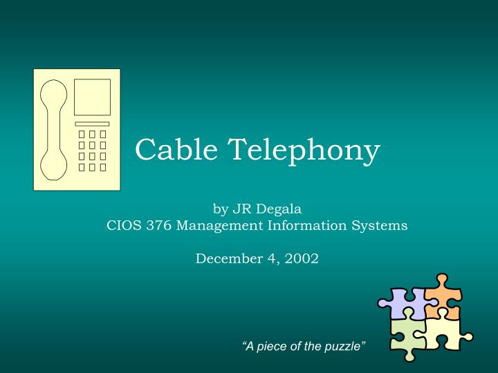 Cable telephony by jr degala cios 376 management information systems december 4 2002