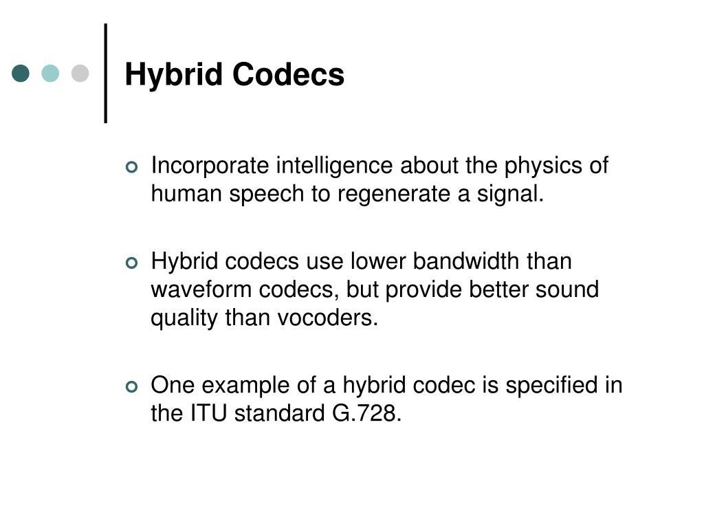 Hybrid Codecs