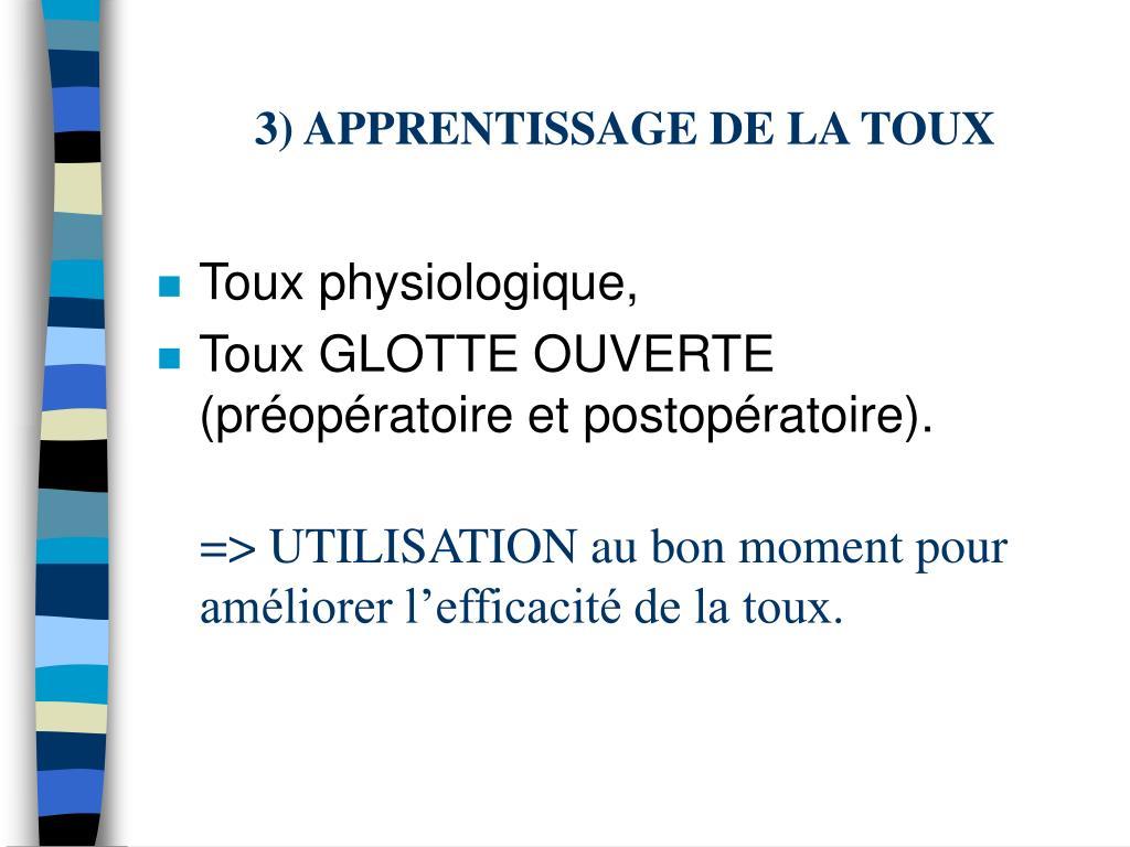 3) APPRENTISSAGE DE LA TOUX