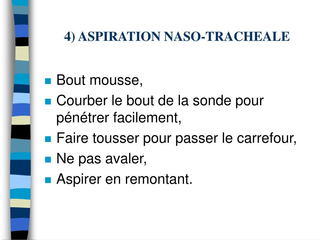 4) ASPIRATION NASO-TRACHEALE