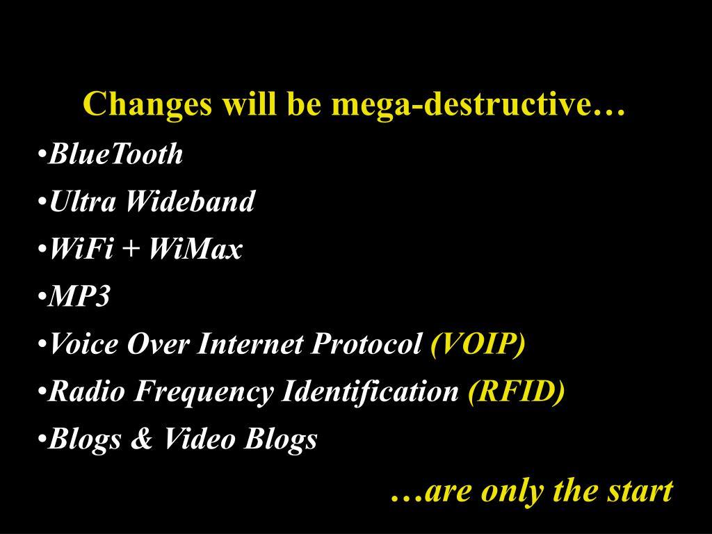 Changes will be mega-destructive…