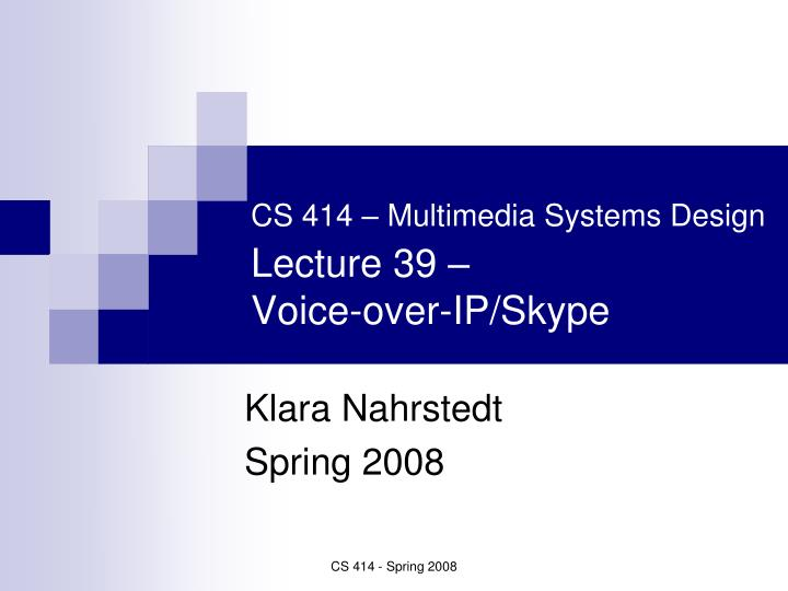 Cs 414 multimedia systems design lecture 39 voice over ip skype