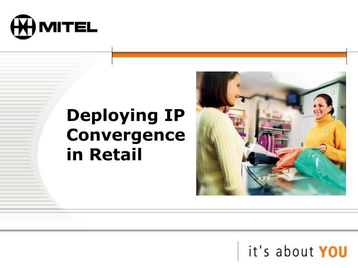 Deploying ip convergence in retail