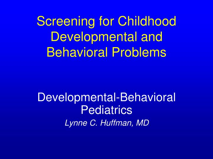 Screening for childhood developmental and behavioral problems l.jpg