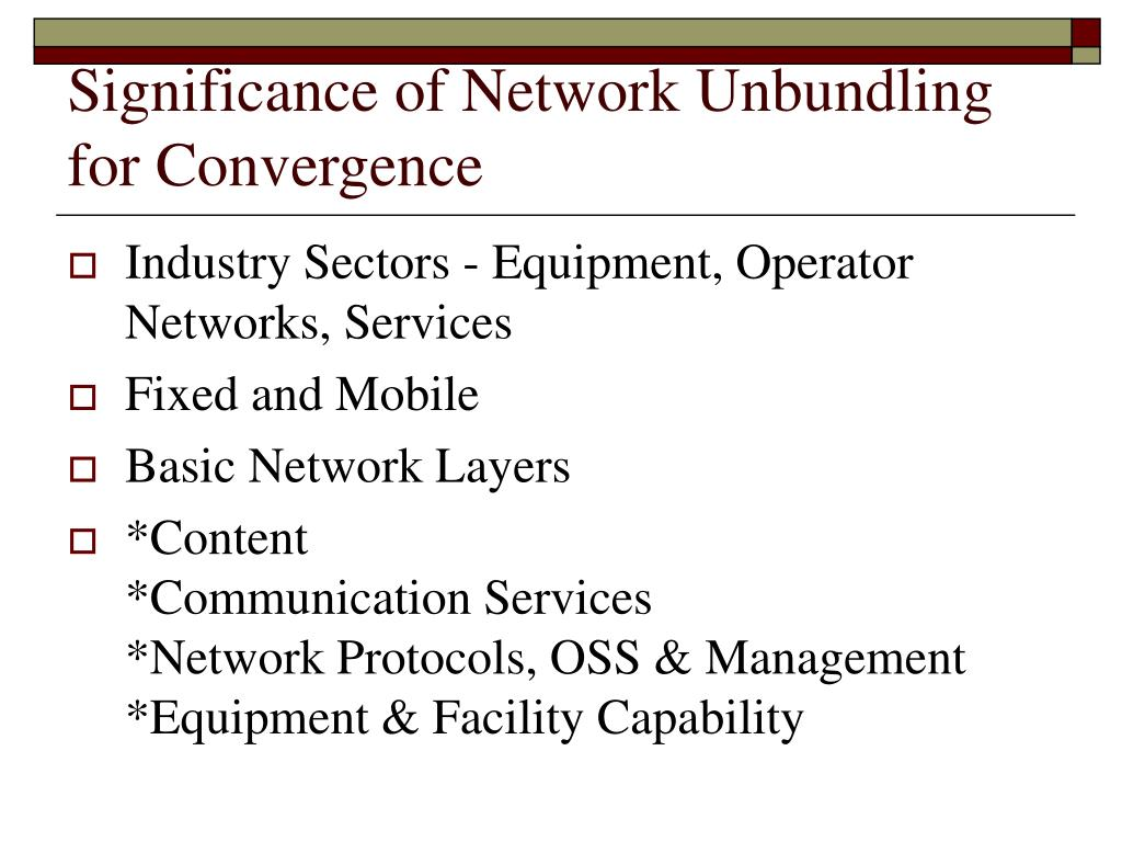 Significance of Network Unbundling for Convergence