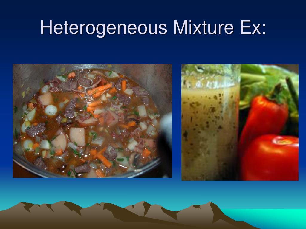 Heterogeneous Mixture Ex: