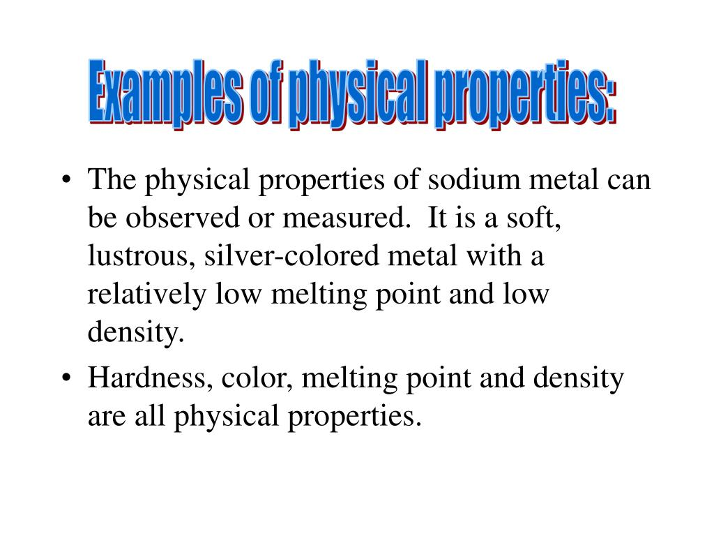 Examples of physical properties: