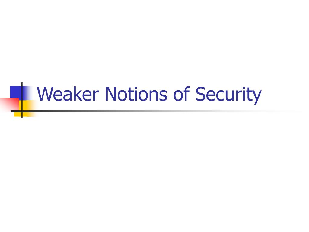 Weaker Notions of Security
