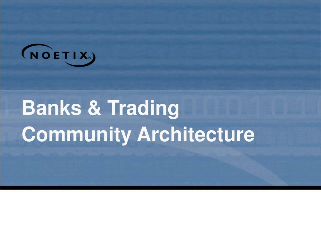 Banks & Trading Community Architecture
