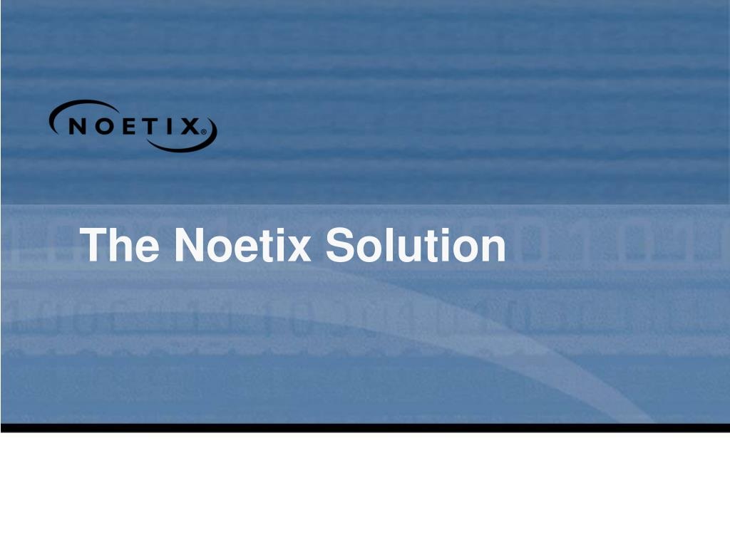 The Noetix Solution