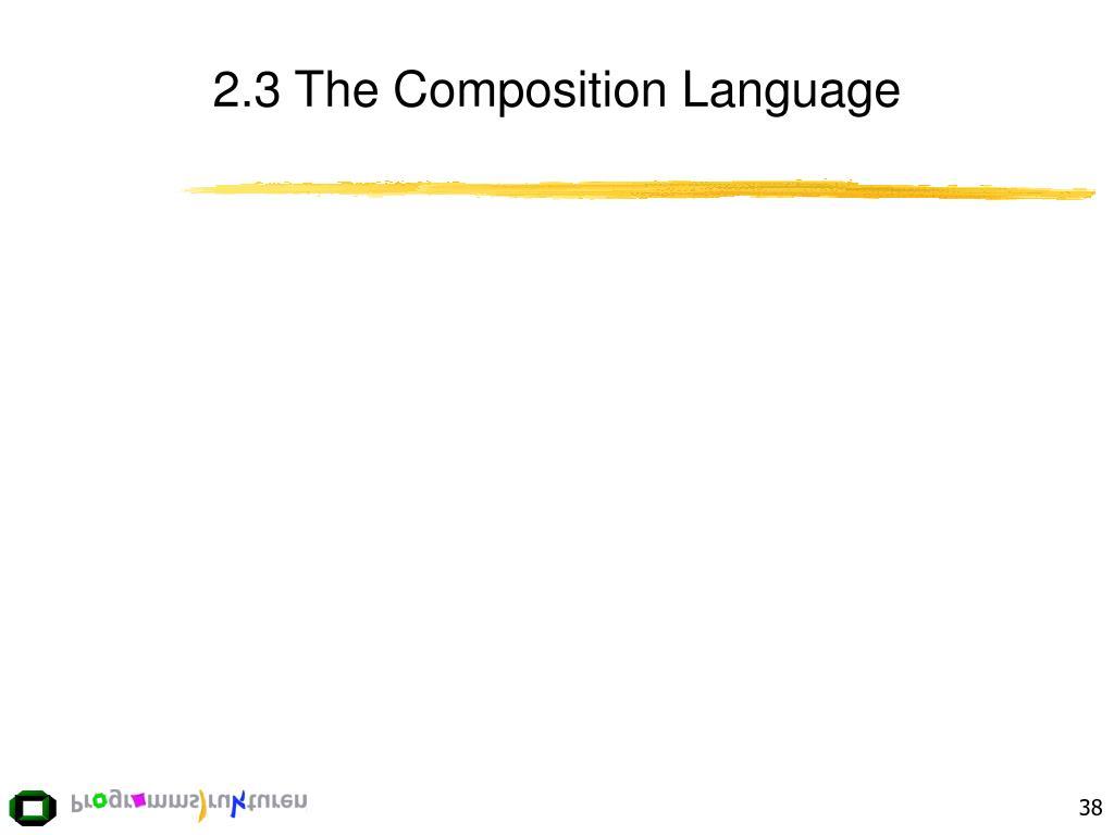 2.3 The Composition Language