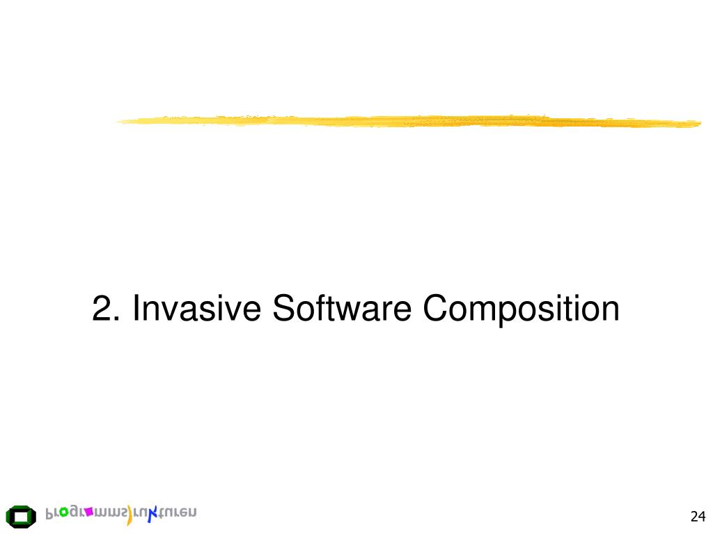 2. Invasive Software Composition