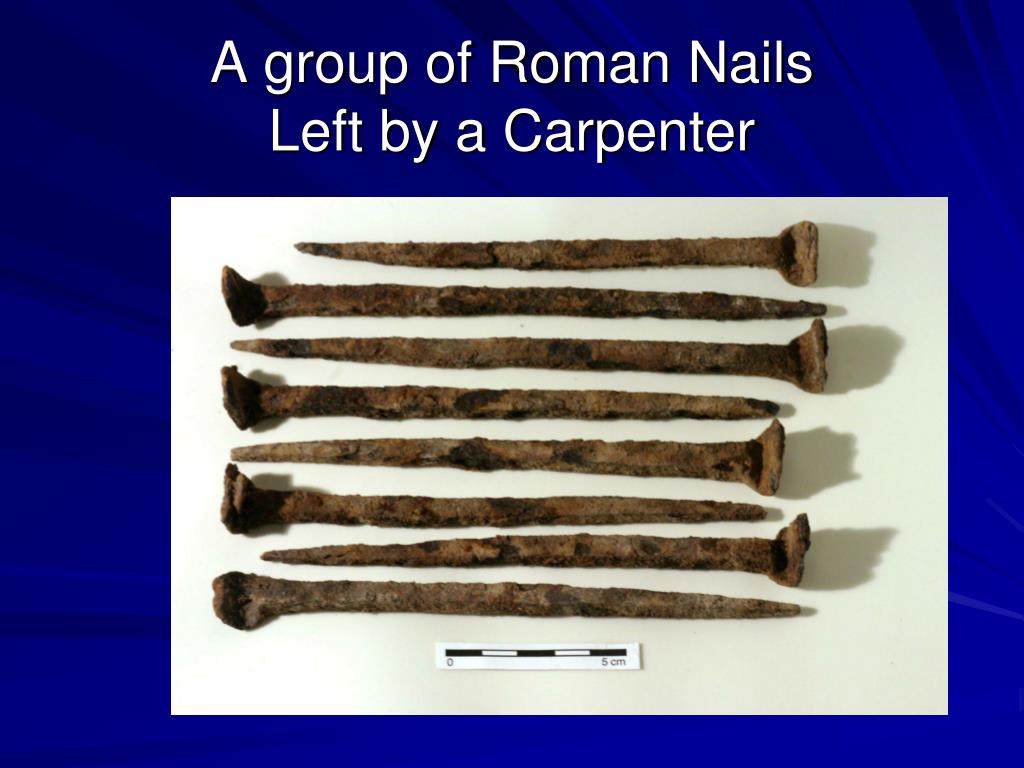 A group of Roman Nails