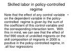 skilled labor in policy controlled regime