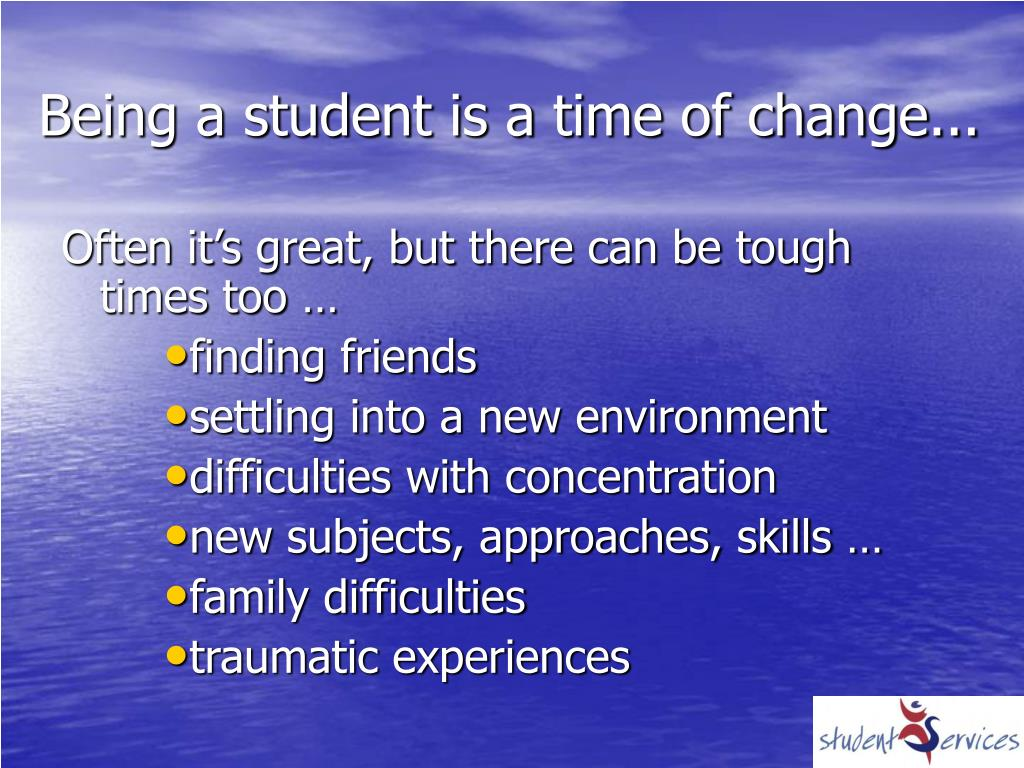 Being a student is a time of change...