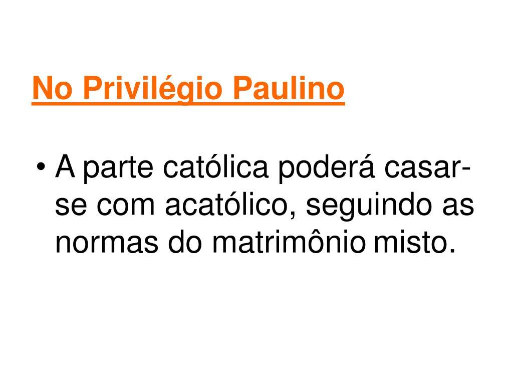 No Privilégio Paulino